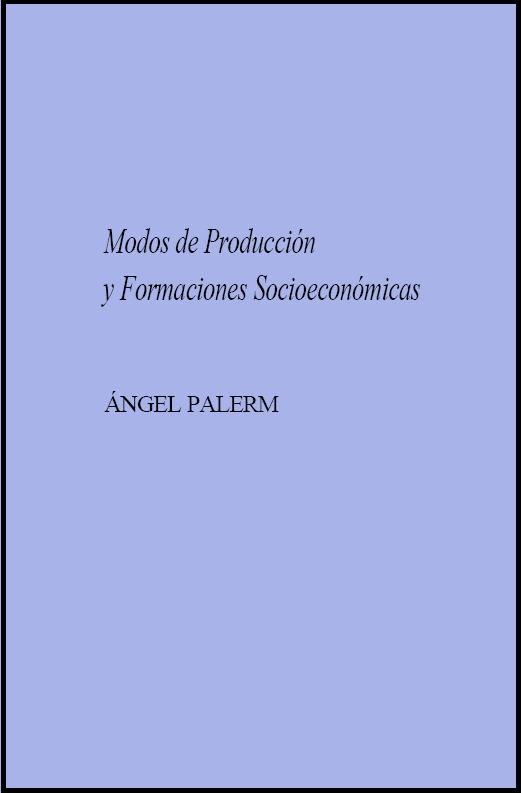 Ángel Palerm, 1986, Modos de Producción y Formaciones Socioeconómicas, Segunda edición, Ediciones Gernika, México.